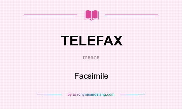 What does TELEFAX mean? It stands for Facsimile