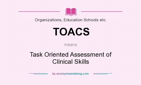 What does TOACS mean? It stands for Task Oriented Assessment of Clinical Skills