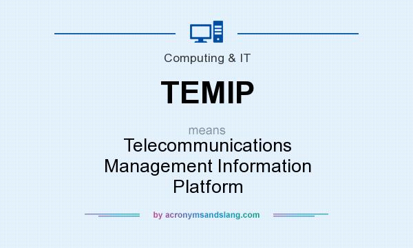 What does TEMIP mean? It stands for Telecommunications Management Information Platform