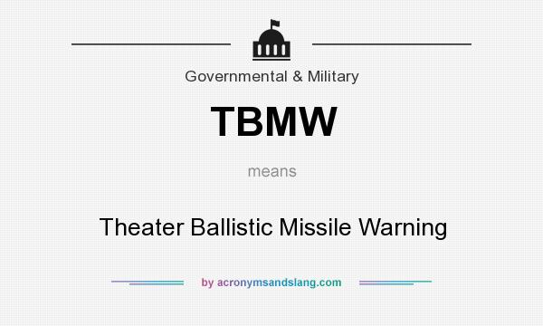 What does TBMW mean? It stands for Theater Ballistic Missile Warning
