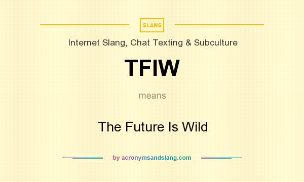 TFIW - The Future Is Wild in Internet Slang, Chat Texting