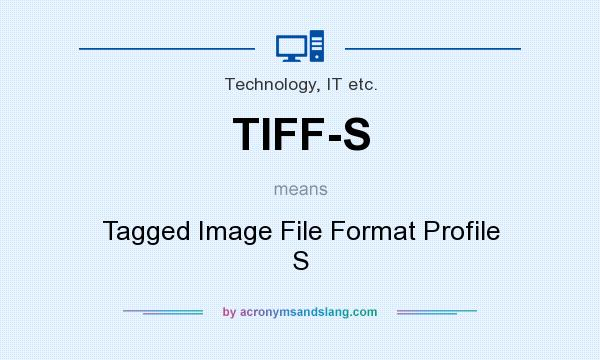 What does TIFF-S mean? It stands for Tagged Image File Format Profile S