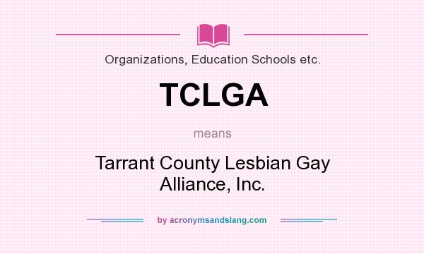 What does TCLGA mean? It stands for Tarrant County Lesbian Gay Alliance, Inc.