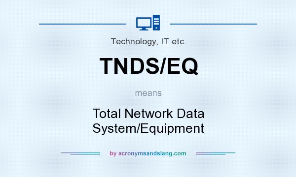 What does TNDS/EQ mean? It stands for Total Network Data System/Equipment