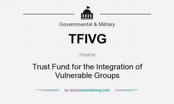 What does TFIVG mean? It stands for Trust Fund for the Integration of Vulnerable Groups