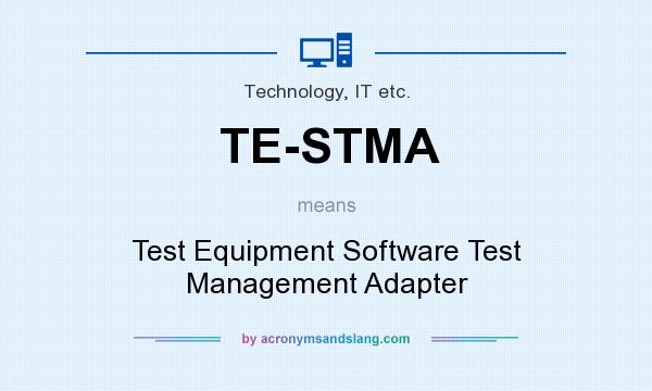 What does TE-STMA mean? It stands for Test Equipment Software Test Management Adapter