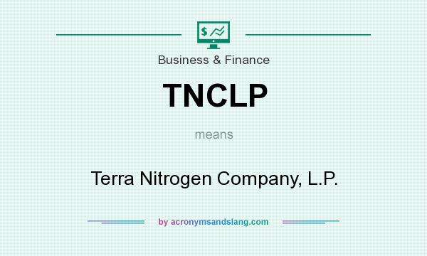 What does TNCLP mean? It stands for Terra Nitrogen Company, L.P.