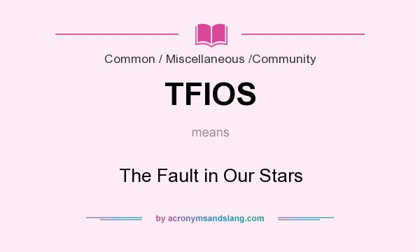 What does TFIOS mean? It stands for The Fault in Our Stars