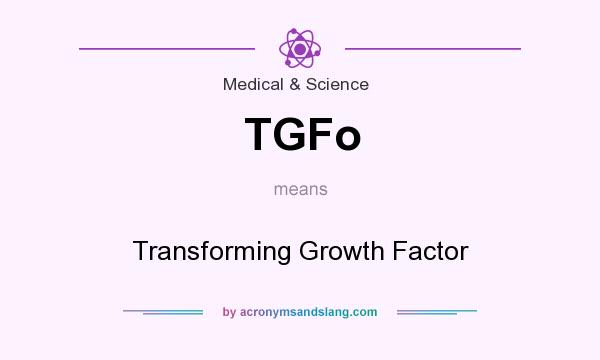 What does TGFo mean? It stands for Transforming Growth Factor
