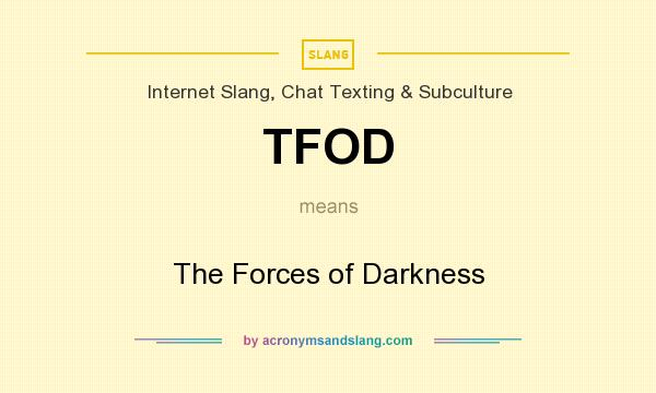 What does TFOD mean? It stands for The Forces of Darkness