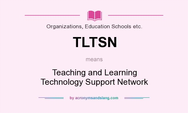 What does TLTSN mean? It stands for Teaching and Learning Technology Support Network