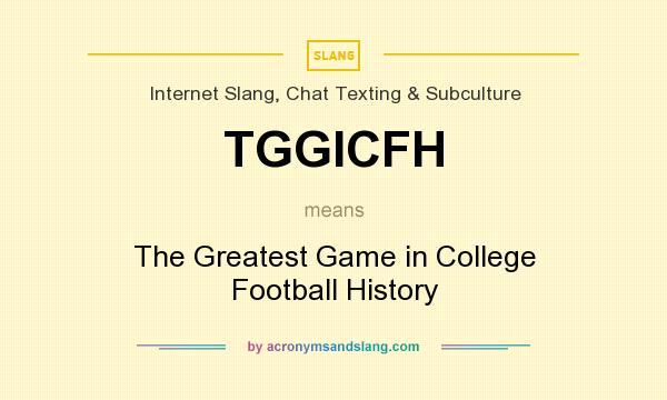 What does TGGICFH mean? It stands for The Greatest Game in College Football History