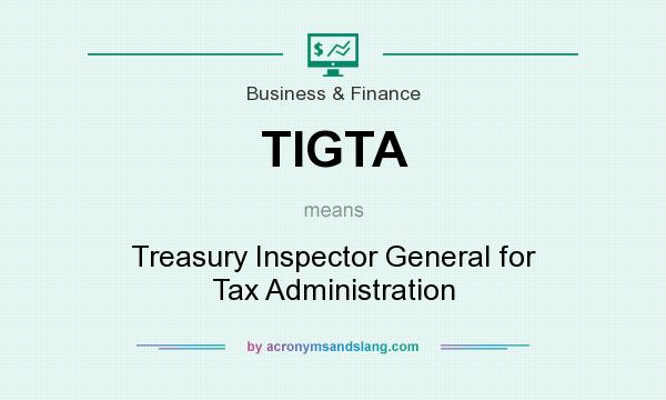 What does TIGTA mean? It stands for Treasury Inspector General for Tax Administration