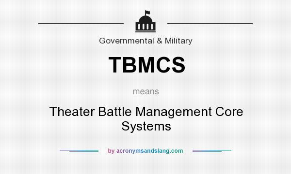 What does TBMCS mean? It stands for Theater Battle Management Core Systems