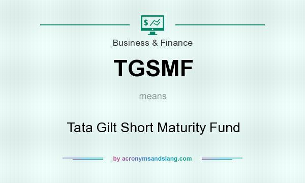 What does TGSMF mean? It stands for Tata Gilt Short Maturity Fund