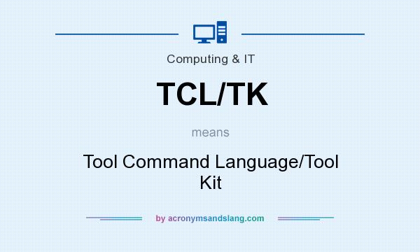 What does TCL/TK mean? It stands for Tool Command Language/Tool Kit