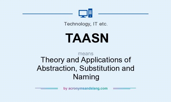 What does TAASN mean? It stands for Theory and Applications of Abstraction, Substitution and Naming