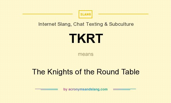 Definition Of Round Table.What Does Tkrt Mean Definition Of Tkrt Tkrt Stands For The