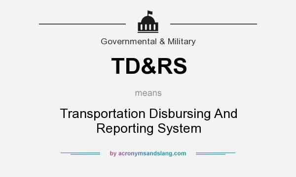 What does TD&RS mean? It stands for Transportation Disbursing And Reporting System