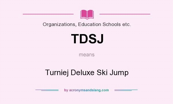 What does TDSJ mean? It stands for Turniej Deluxe Ski Jump