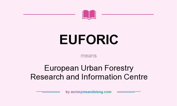 What does EUFORIC mean? It stands for European Urban Forestry Research and Information Centre