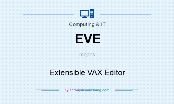 What does EVE mean? It stands for Extensible VAX Editor