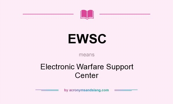 What does EWSC mean? It stands for Electronic Warfare Support Center