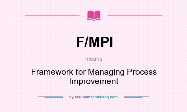 What does F/MPI mean? It stands for Framework for Managing Process Improvement