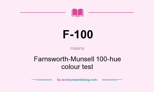 What does F-100 mean? It stands for Farnsworth-Munsell 100-hue colour test