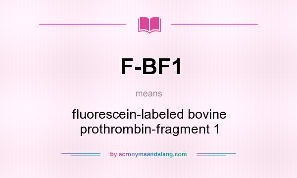 What does F-BF1 mean? It stands for fluorescein-labeled bovine prothrombin-fragment 1
