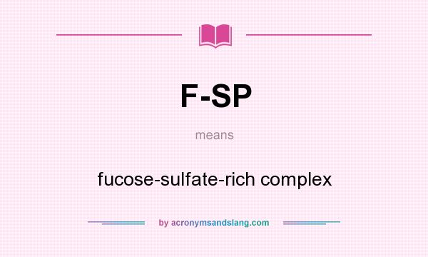 What does F-SP mean? It stands for fucose-sulfate-rich complex