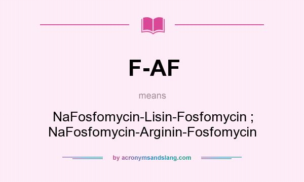 What does F-AF mean? It stands for NaFosfomycin-Lisin-Fosfomycin ; NaFosfomycin-Arginin-Fosfomycin