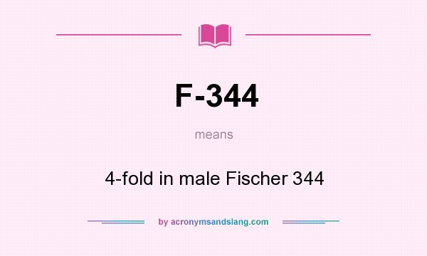 What does F-344 mean? It stands for 4-fold in male Fischer 344