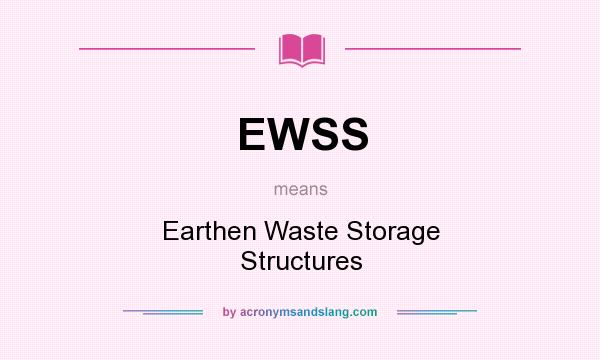 What does EWSS mean? It stands for Earthen Waste Storage Structures