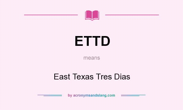 What does ETTD mean? It stands for East Texas Tres Dias