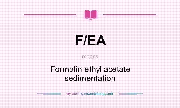 What does F/EA mean? It stands for Formalin-ethyl acetate sedimentation