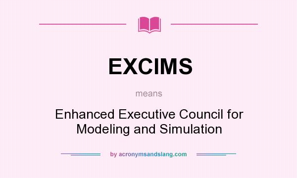 What does EXCIMS mean? It stands for Enhanced Executive Council for Modeling and Simulation
