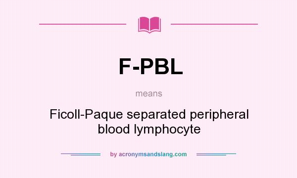 What does F-PBL mean? It stands for Ficoll-Paque separated peripheral blood lymphocyte
