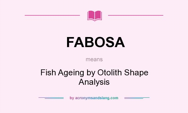 What does FABOSA mean? It stands for Fish Ageing by Otolith Shape Analysis