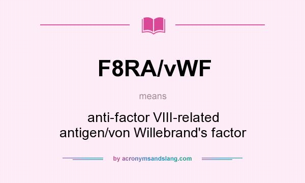 What does F8RA/vWF mean? It stands for anti-factor VIII-related antigen/von Willebrand`s factor