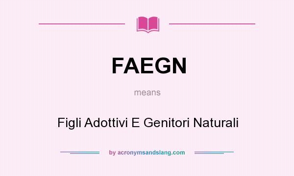 What does FAEGN mean? It stands for Figli Adottivi E Genitori Naturali