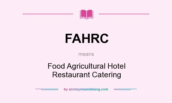 What does FAHRC mean? It stands for Food Agricultural Hotel Restaurant Catering
