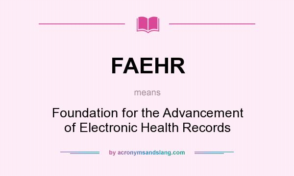 What does FAEHR mean? It stands for Foundation for the Advancement of Electronic Health Records