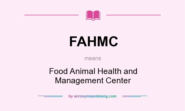 What does FAHMC mean? It stands for Food Animal Health and Management Center