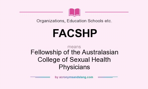 What does FACSHP mean? It stands for Fellowship of the Australasian College of Sexual Health Physicians