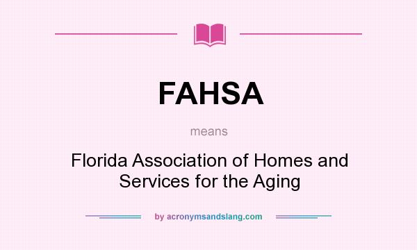 What does FAHSA mean? It stands for Florida Association of Homes and Services for the Aging