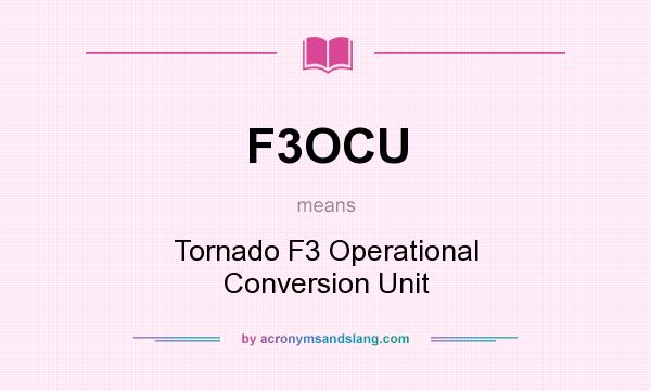 What does F3OCU mean? It stands for Tornado F3 Operational Conversion Unit