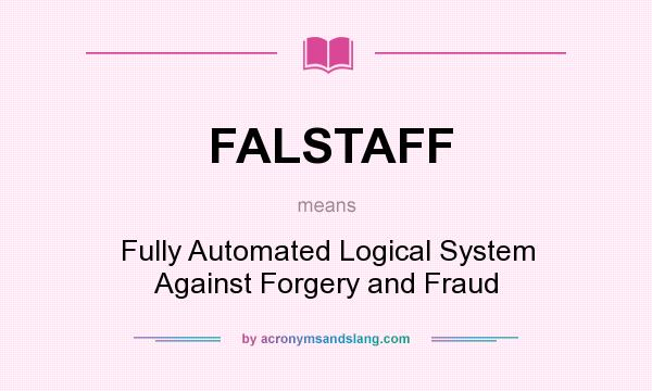 What does FALSTAFF mean? It stands for Fully Automated Logical System Against Forgery and Fraud