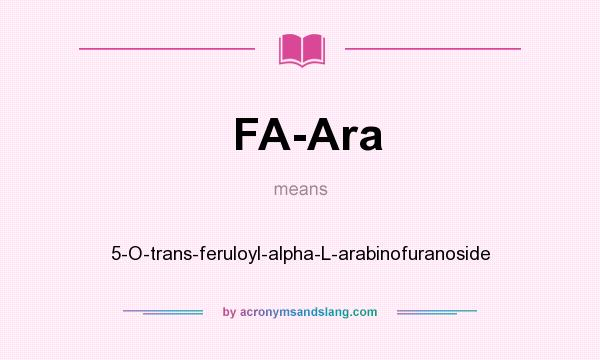 What does FA-Ara mean? It stands for 5-O-trans-feruloyl-alpha-L-arabinofuranoside
