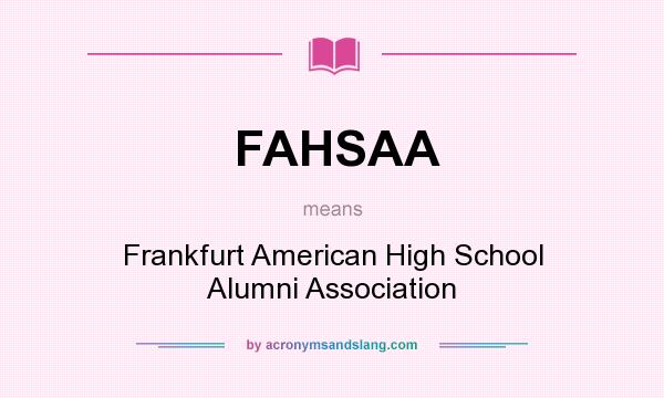 What does FAHSAA mean? It stands for Frankfurt American High School Alumni Association